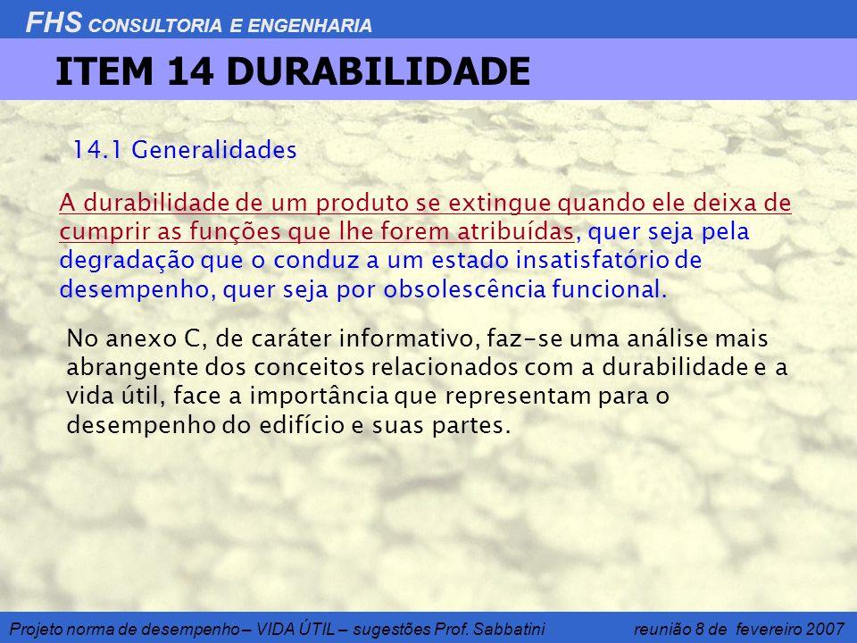 FHS CONSULTORIA E ENGENHARIA Projeto norma de desempenho – VIDA ÚTIL – sugestões Prof. Sabbatini reunião 8 de fevereiro 2007 ITEM 14 DURABILIDADE 14.1