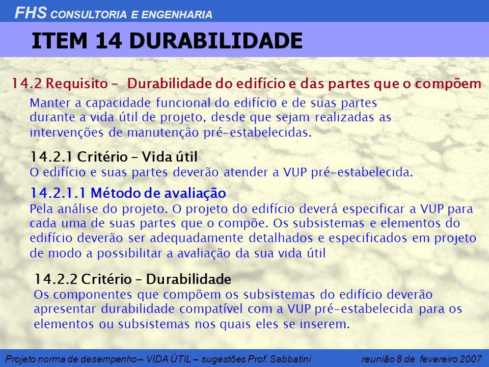 FHS CONSULTORIA E ENGENHARIA Projeto norma de desempenho – VIDA ÚTIL – sugestões Prof. Sabbatini reunião 8 de fevereiro 2007 ITEM 14 DURABILIDADE 14.2