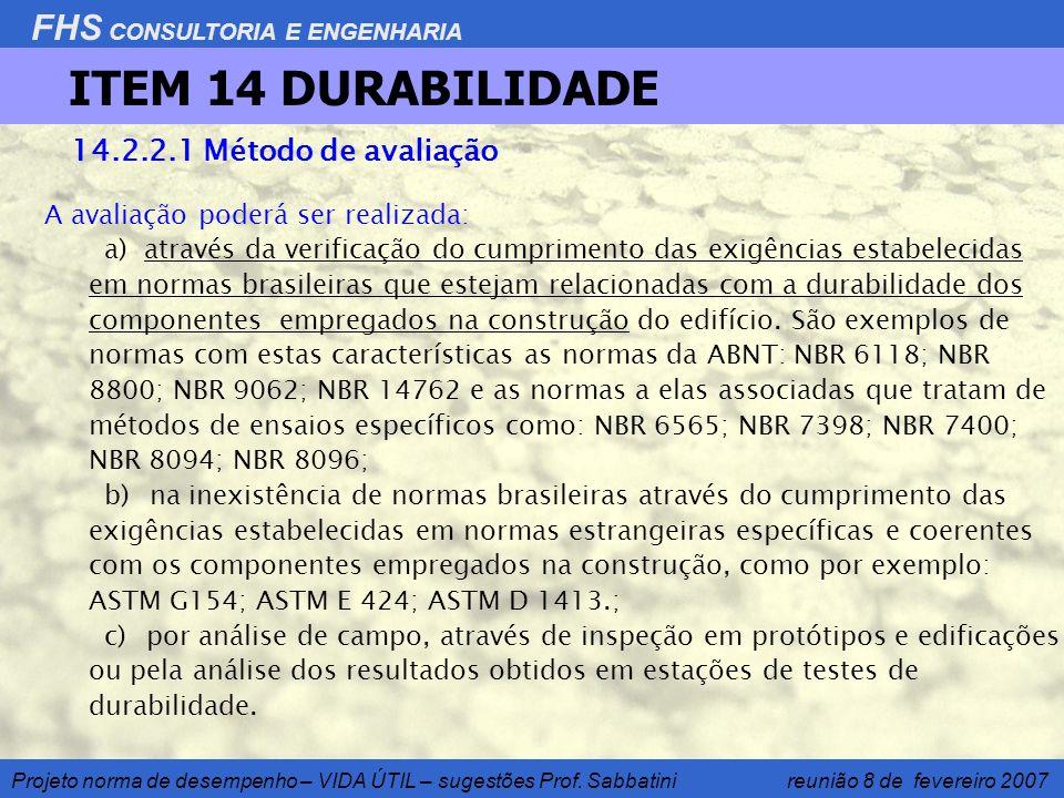 FHS CONSULTORIA E ENGENHARIA Projeto norma de desempenho – VIDA ÚTIL – sugestões Prof. Sabbatini reunião 8 de fevereiro 2007 A avaliação poderá ser re