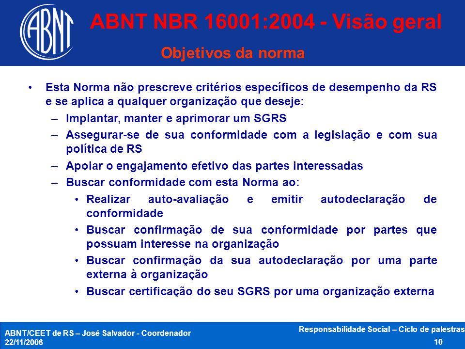 ABNT/CEET de RS – José Salvador - Coordenador 22/11/2006 Responsabilidade Social – Ciclo de palestras 10 Esta Norma não prescreve critérios específico