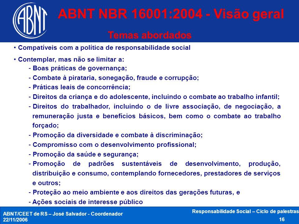 ABNT/CEET de RS – José Salvador - Coordenador 22/11/2006 Responsabilidade Social – Ciclo de palestras 16 Temas abordados Compatíveis com a política de