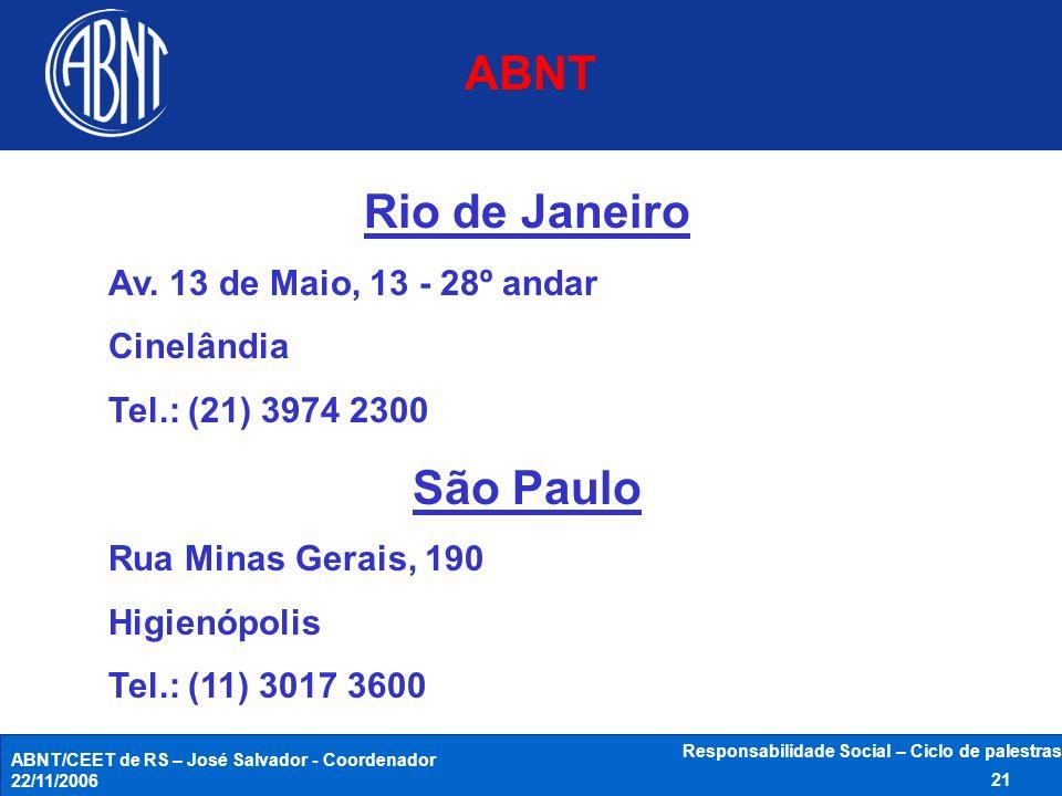 ABNT/CEET de RS – José Salvador - Coordenador 22/11/2006 Responsabilidade Social – Ciclo de palestras 21 Rio de Janeiro Av. 13 de Maio, 13 - 28º andar