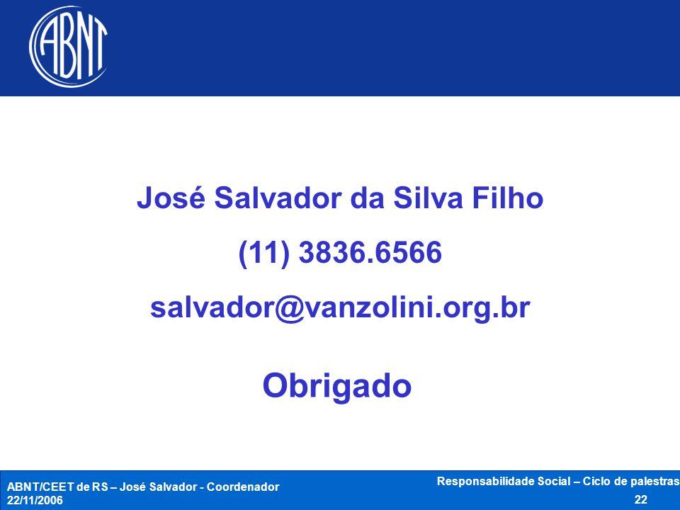 ABNT/CEET de RS – José Salvador - Coordenador 22/11/2006 Responsabilidade Social – Ciclo de palestras 22 José Salvador da Silva Filho (11) 3836.6566 s