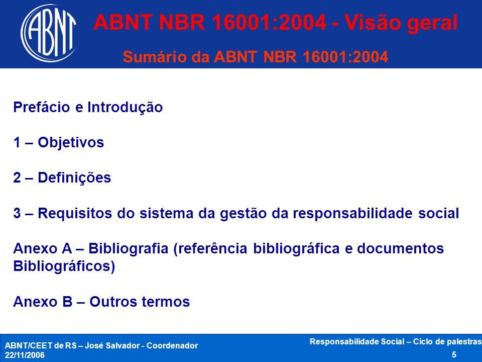 ABNT/CEET de RS – José Salvador - Coordenador 22/11/2006 Responsabilidade Social – Ciclo de palestras 5 Sumário da ABNT NBR 16001:2004 Prefácio e Intr