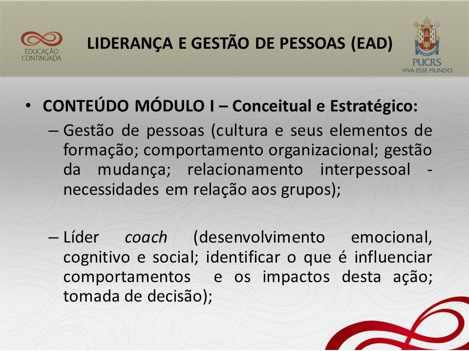 CONTEÚDO MÓDULO I – Conceitual e Estratégico: – Gestão de pessoas (cultura e seus elementos de formação; comportamento organizacional; gestão da mudan