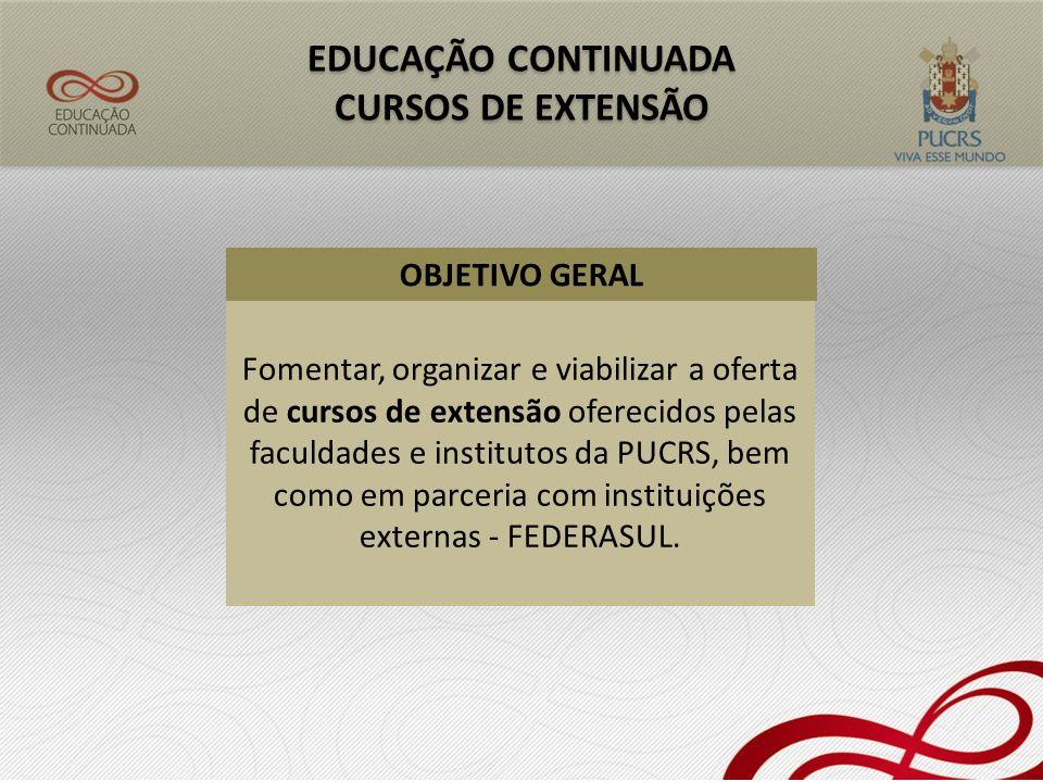 EDUCAÇÃO CONTINUADA CURSOS DE EXTENSÃO EDUCAÇÃO CONTINUADA CURSOS DE EXTENSÃO Fomentar, organizar e viabilizar a oferta de cursos de extensão oferecid