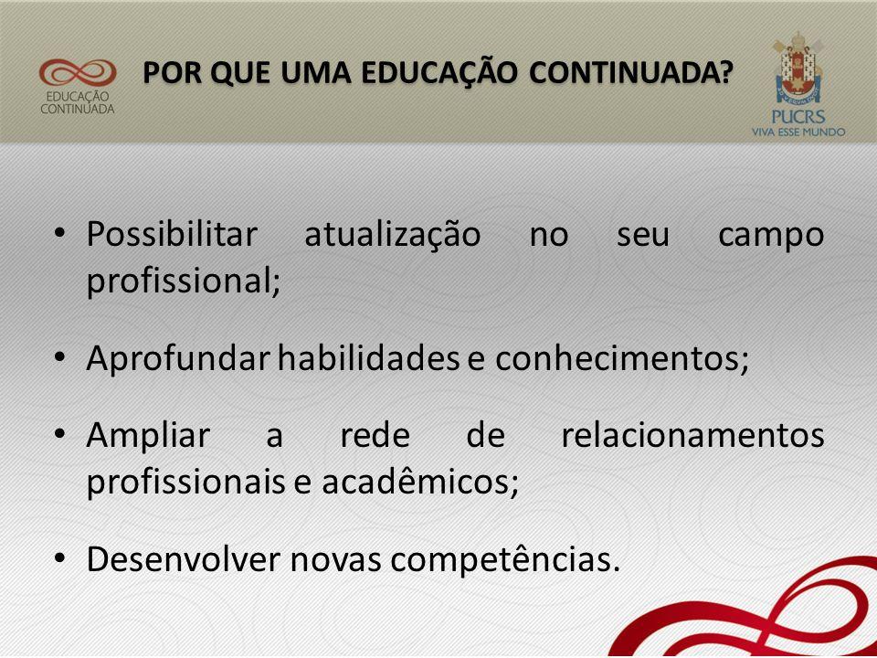 Possibilitar atualização no seu campo profissional; Aprofundar habilidades e conhecimentos; Ampliar a rede de relacionamentos profissionais e acadêmic
