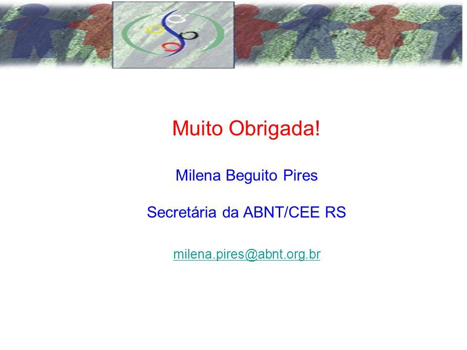 Muito Obrigada! Milena Beguito Pires Secretária da ABNT/CEE RS milena.pires@abnt.org.br