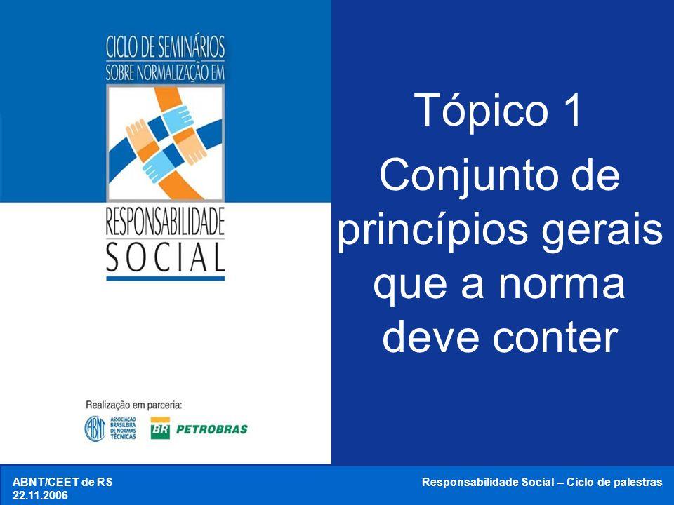 ABNT/CEET de RS 18.10.2006 Responsabilidade Social – Ciclo de palestras Princípios da RS Obrigada.