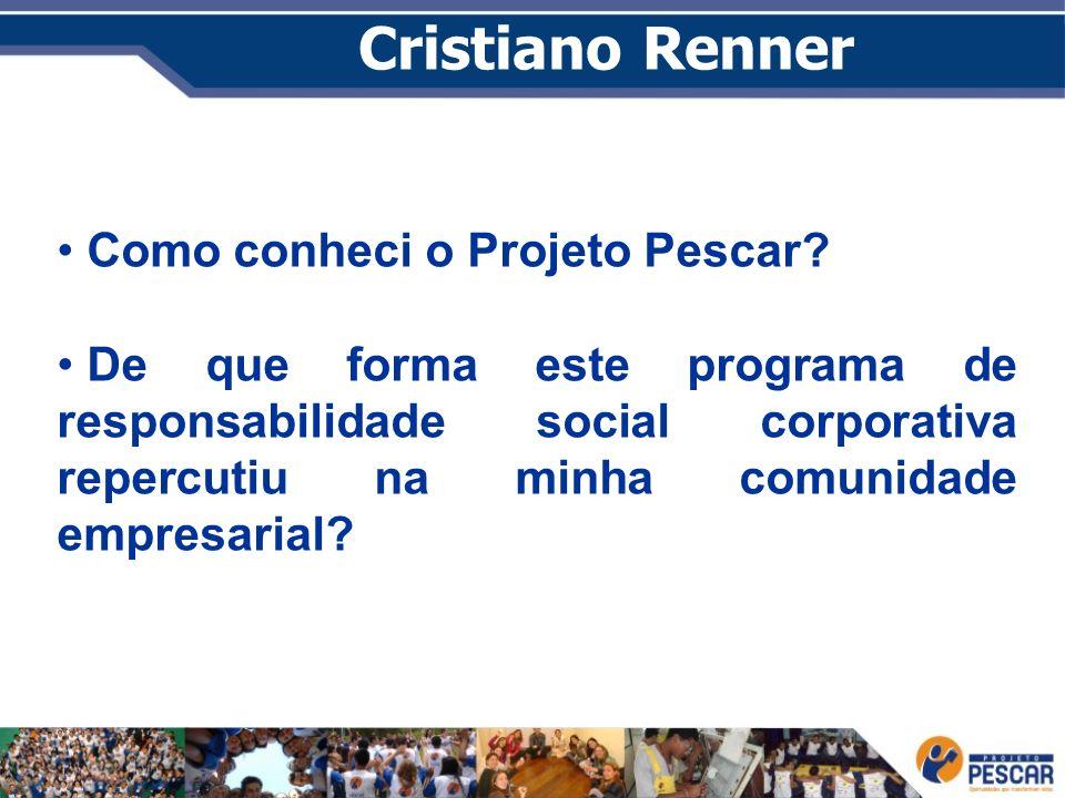Cristiano Renner Como conheci o Projeto Pescar? De que forma este programa de responsabilidade social corporativa repercutiu na minha comunidade empre