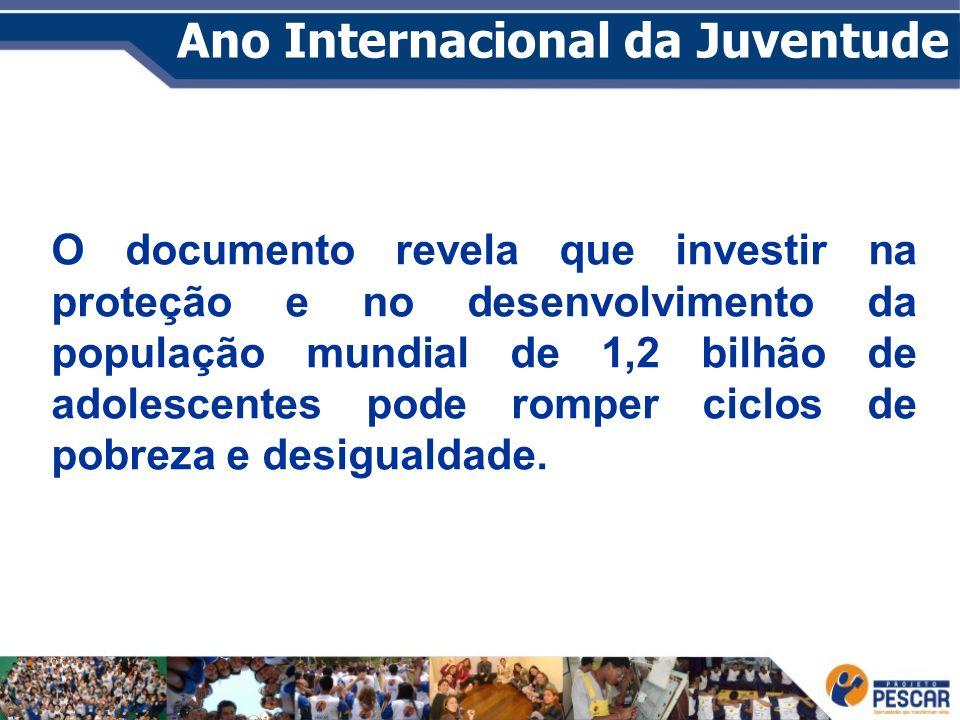 Ano Internacional da Juventude O documento revela que investir na proteção e no desenvolvimento da população mundial de 1,2 bilhão de adolescentes pod