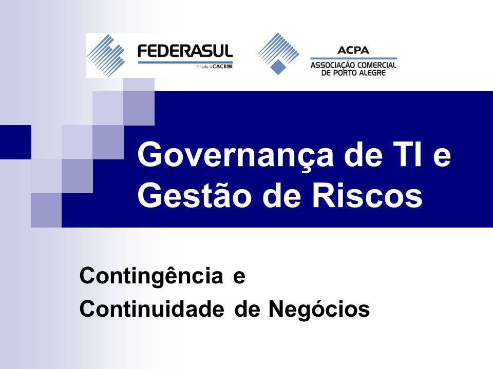Governança de TI e Gestão de Riscos Contingência e Continuidade de Negócios