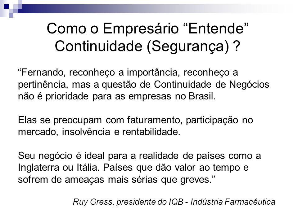 Fernando, reconheço a importância, reconheço a pertinência, mas a questão de Continuidade de Negócios não é prioridade para as empresas no Brasil. Ela