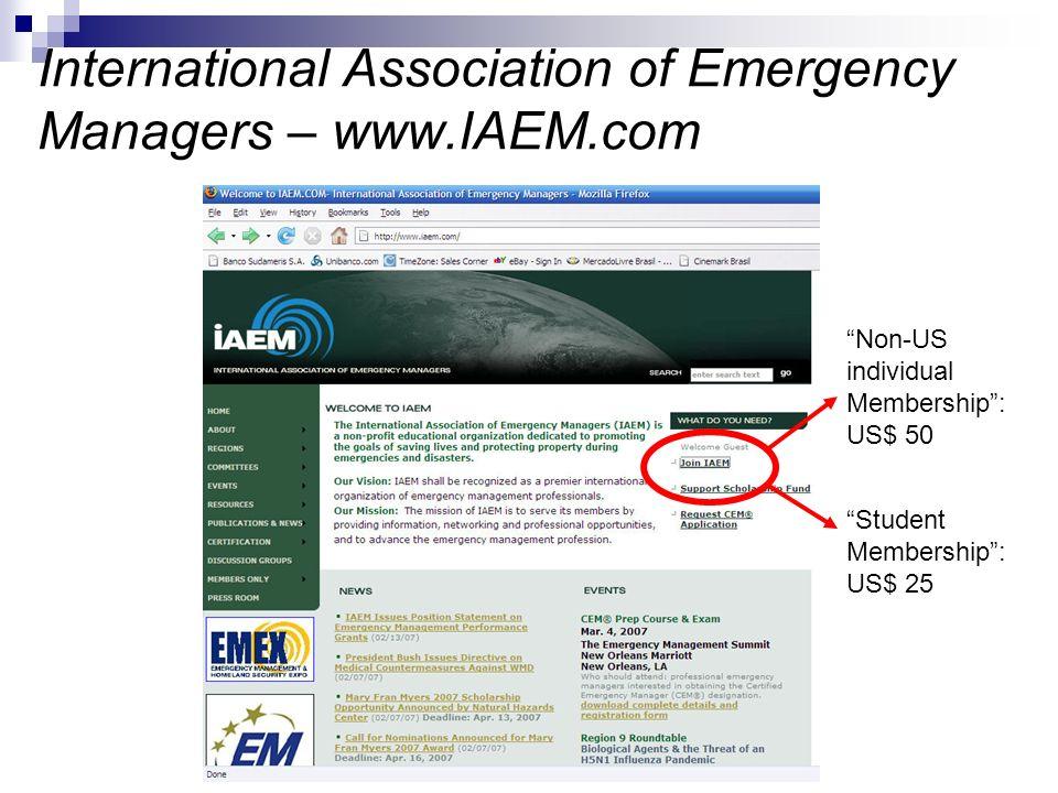 International Association of Emergency Managers – www.IAEM.com Non-US individual Membership: US$ 50 Student Membership: US$ 25