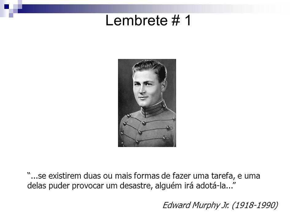 ...se existirem duas ou mais formas de fazer uma tarefa, e uma delas puder provocar um desastre, alguém irá adotá-la... Edward Murphy Jr. (1918-1990)
