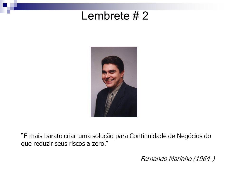 É mais barato criar uma solução para Continuidade de Negócios do que reduzir seus riscos a zero. Fernando Marinho (1964-) Lembrete # 2