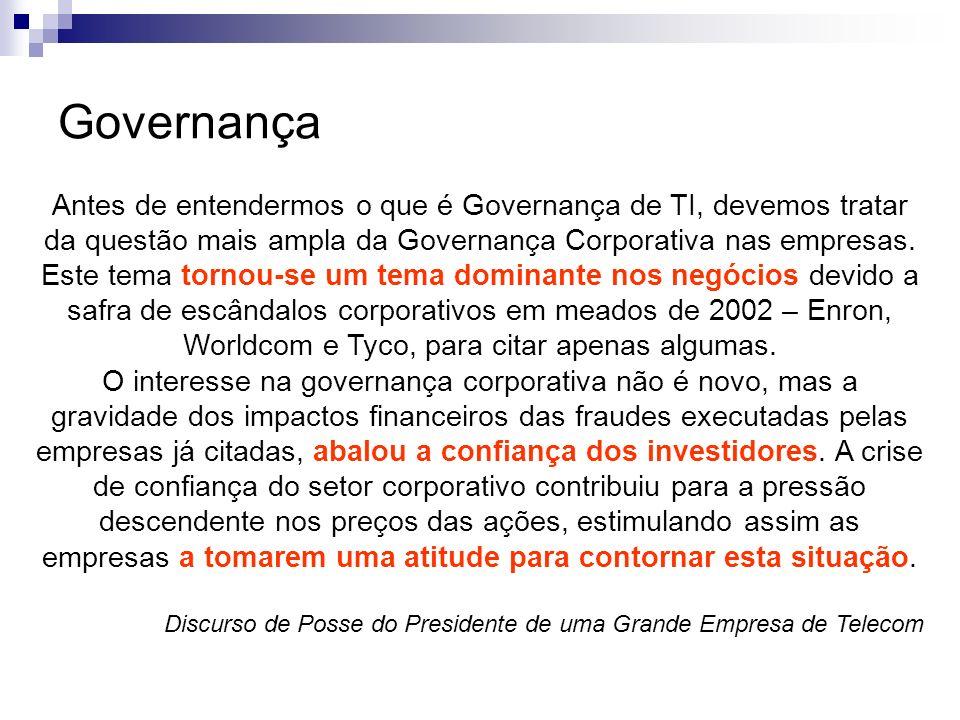 Governança Antes de entendermos o que é Governança de TI, devemos tratar da questão mais ampla da Governança Corporativa nas empresas. Este tema torno