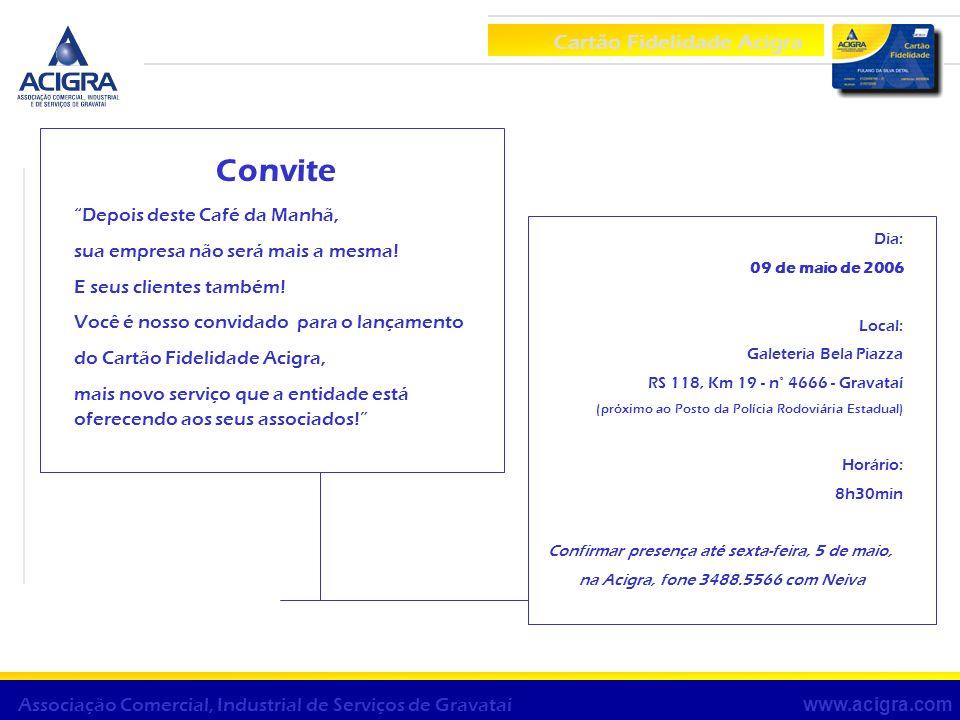 Cartão Fidelidade Acigra www.acigra.com Associação Comercial, Industrial de Serviços de Gravataí Convite Depois deste Café da Manhã, sua empresa não s