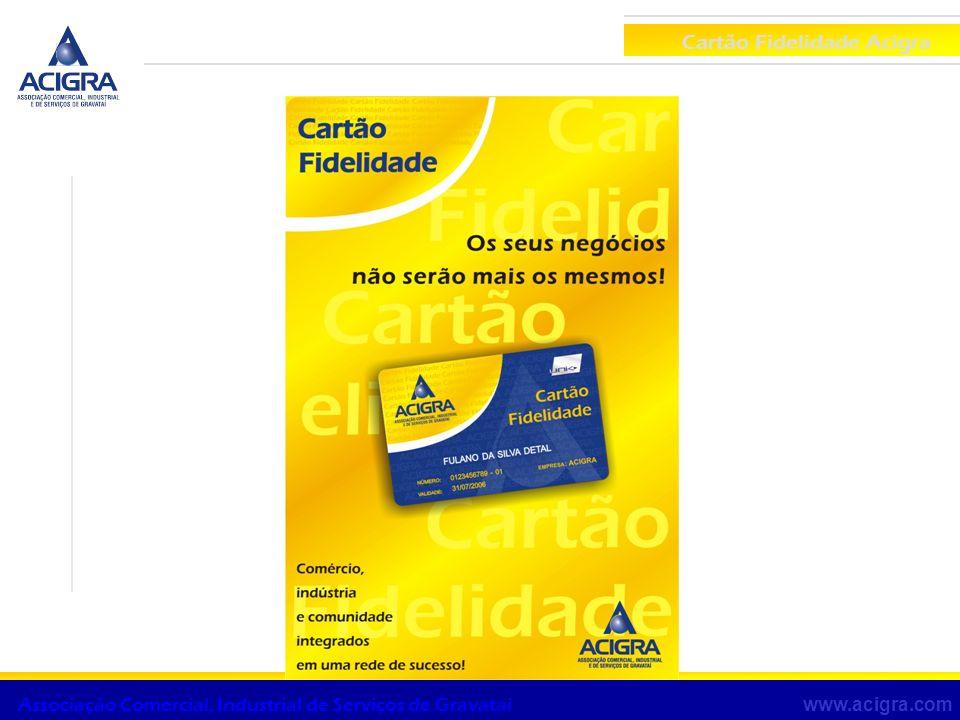 Cartão Fidelidade Acigra www.acigra.com Associação Comercial, Industrial de Serviços de Gravataí