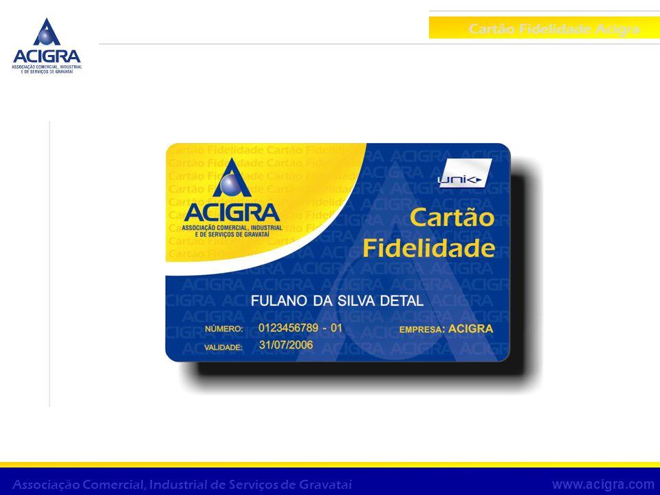 O projeto Cartão Fidelidade Acigra O projeto visa dar acesso a funcionários de empresas de Gravataí à compra de produtos em uma rede credenciada local através de um cartão de compras com desconto em folha.
