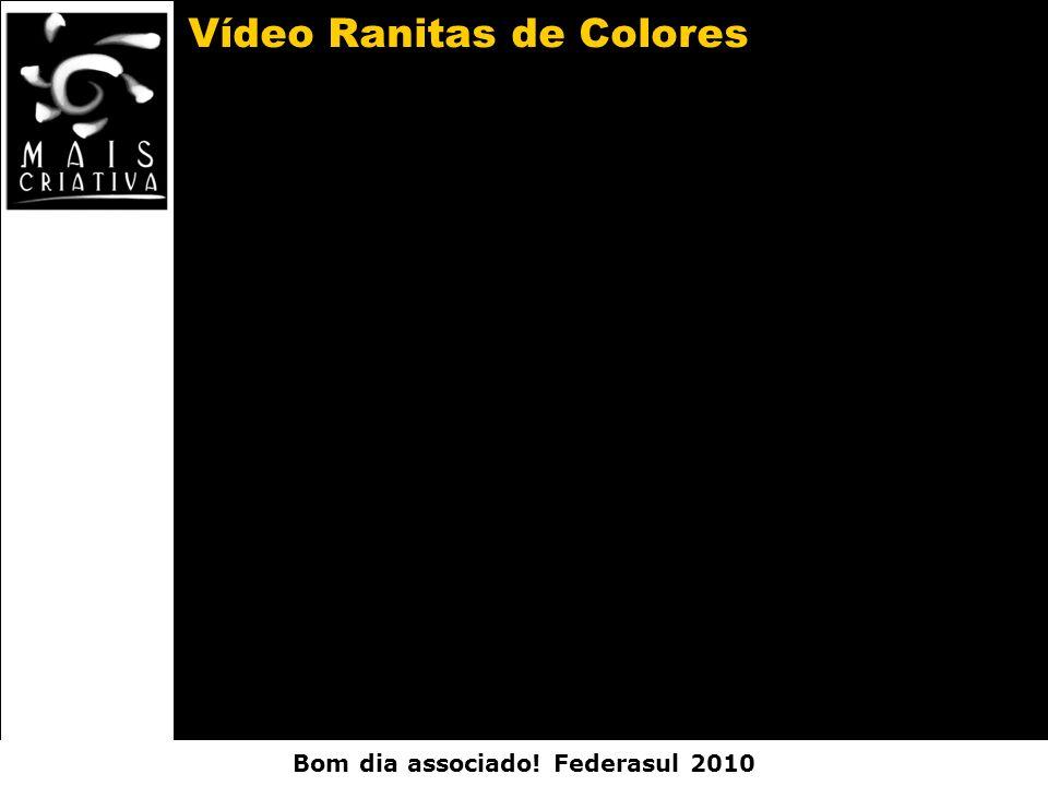 Bom dia associado! Federasul 2010 Vídeo Ranitas de Colores