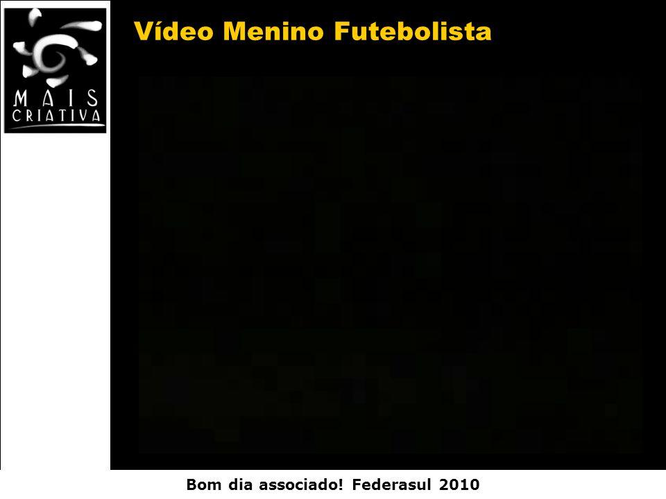 Bom dia associado! Federasul 2010 Vídeo Menino Futebolista