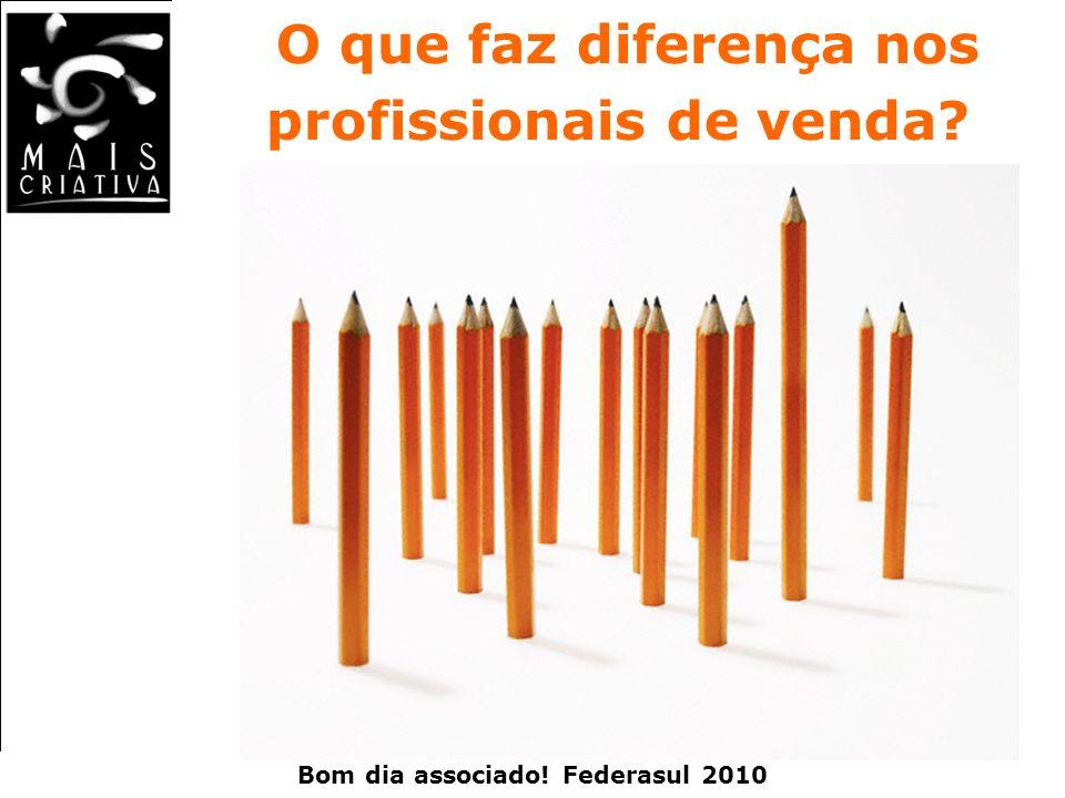 Bom dia associado! Federasul 2010 O que faz diferença nos profissionais de venda?