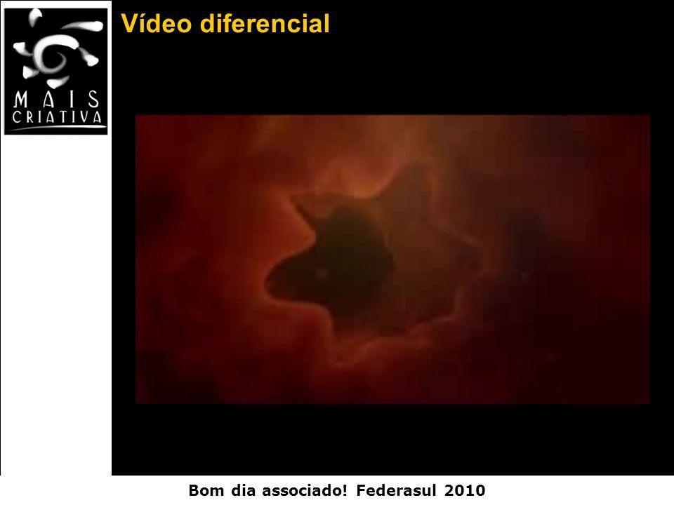 Bom dia associado! Federasul 2010 Vídeo diferencial