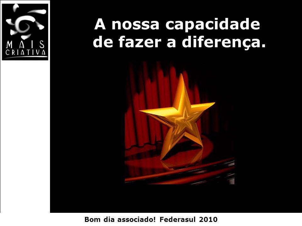 Bom dia associado! Federasul 2010 A nossa capacidade de fazer a diferença.