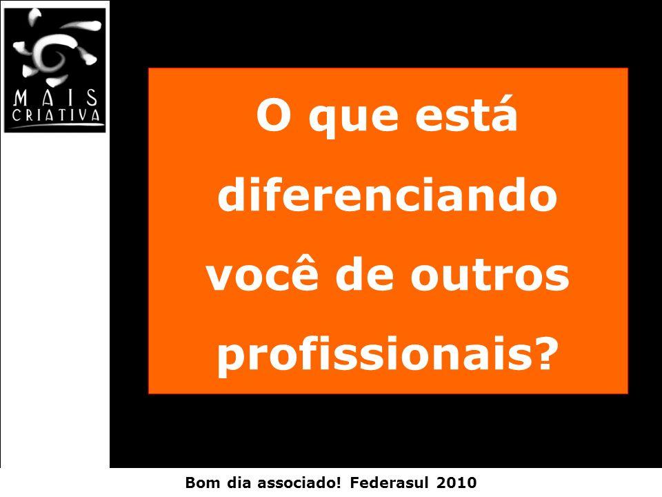 Bom dia associado! Federasul 2010 O que está diferenciando você de outros profissionais?
