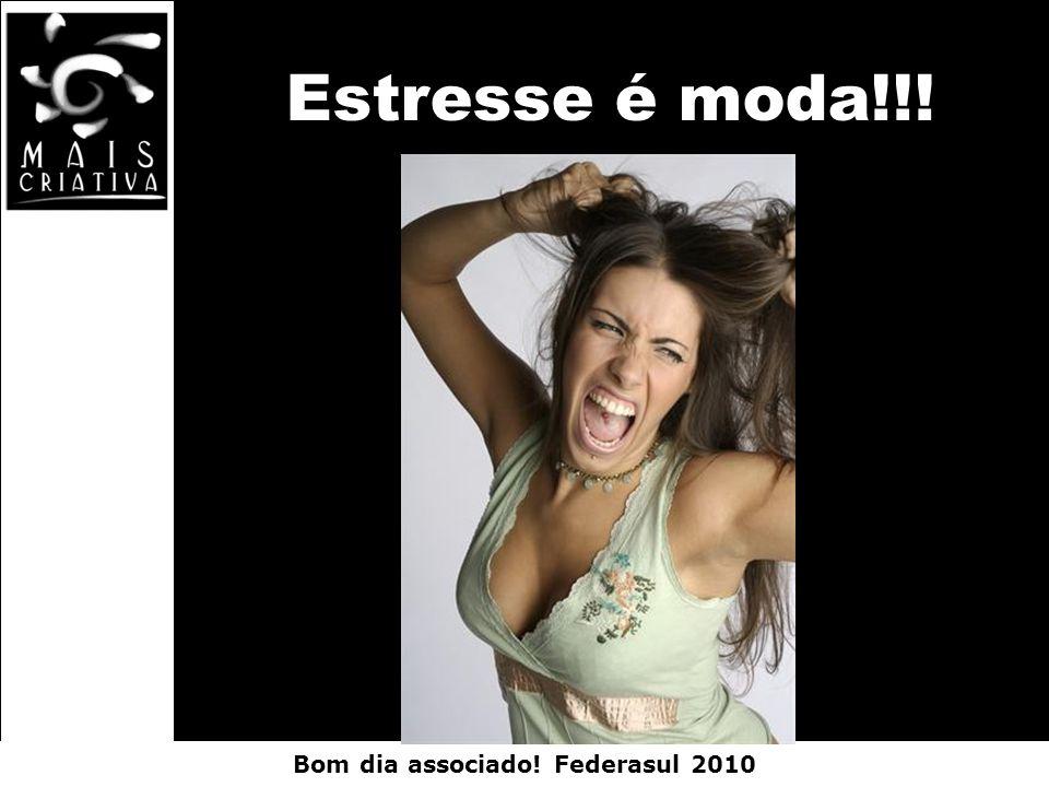 Bom dia associado! Federasul 2010 Estresse é moda!!!