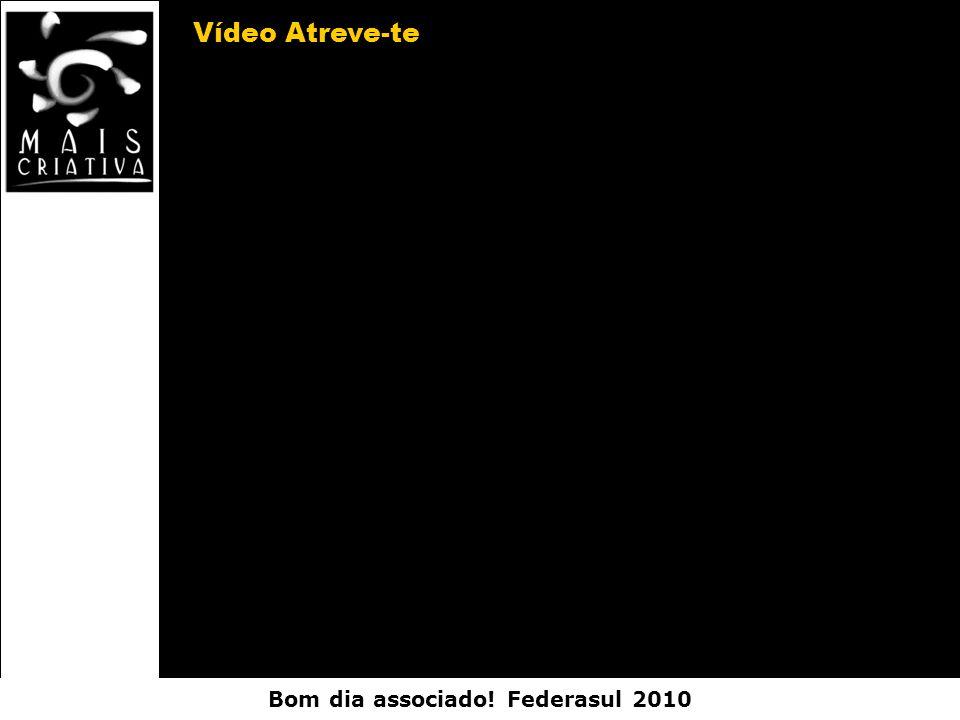 Bom dia associado! Federasul 2010 Vídeo Atreve-te