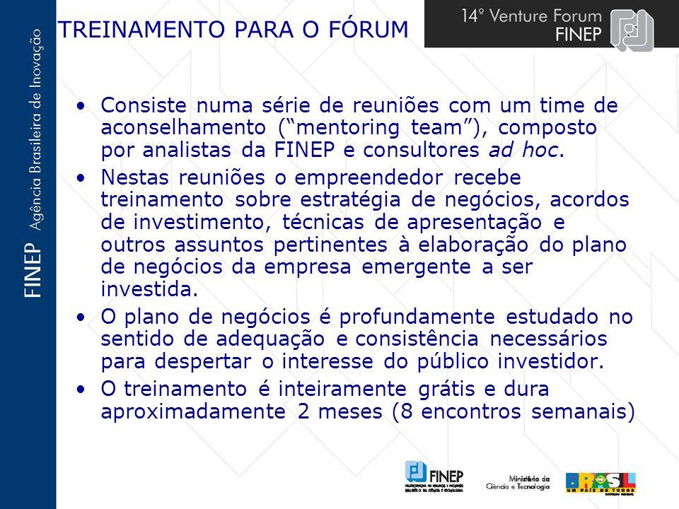 TREINAMENTO PARA O FÓRUM Consiste numa série de reuniões com um time de aconselhamento (mentoring team), composto por analistas da FINEP e consultores