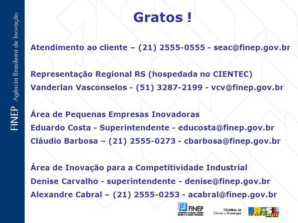 Gratos ! Atendimento ao cliente – (21) 2555-0555 - seac@finep.gov.br Representação Regional RS (hospedada no CIENTEC) Vanderlan Vasconselos - (51) 328