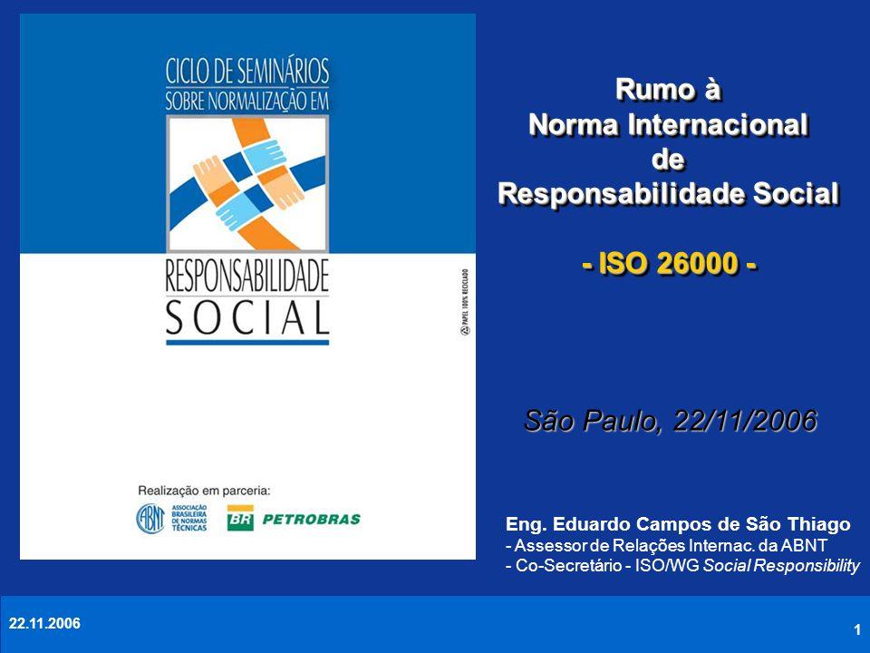 22.11.2006 1 Eng. Eduardo Campos de São Thiago - Assessor de Relações Internac. da ABNT - Co-Secretário - ISO/WG Social Responsibility Rumo à Norma In