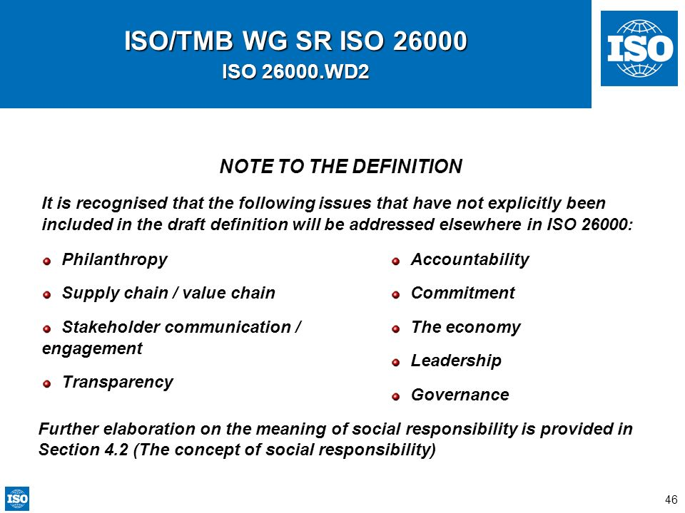 46 ISO/TMB WG SR ISO 26000 ISO 26000.WD2 NOTE TO THE DEFINITION It is recognised that the following issues that have not explicitly been included in t