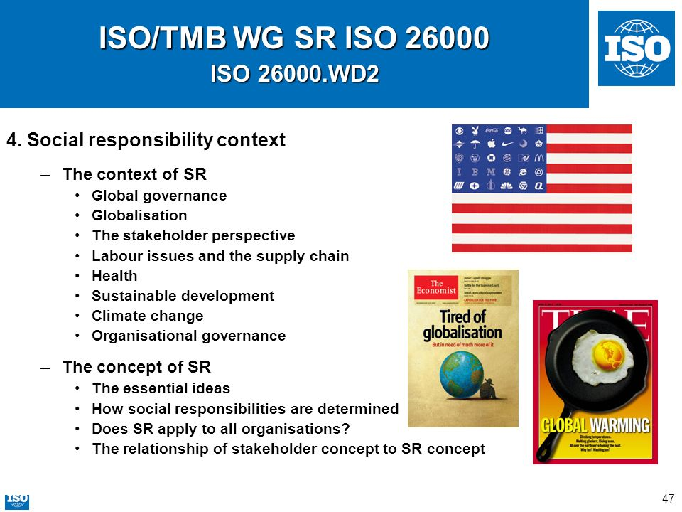 47 ISO/TMB WG SR ISO 26000 ISO 26000.WD2 4. Social responsibility context –The context of SR Global governance Globalisation The stakeholder perspecti