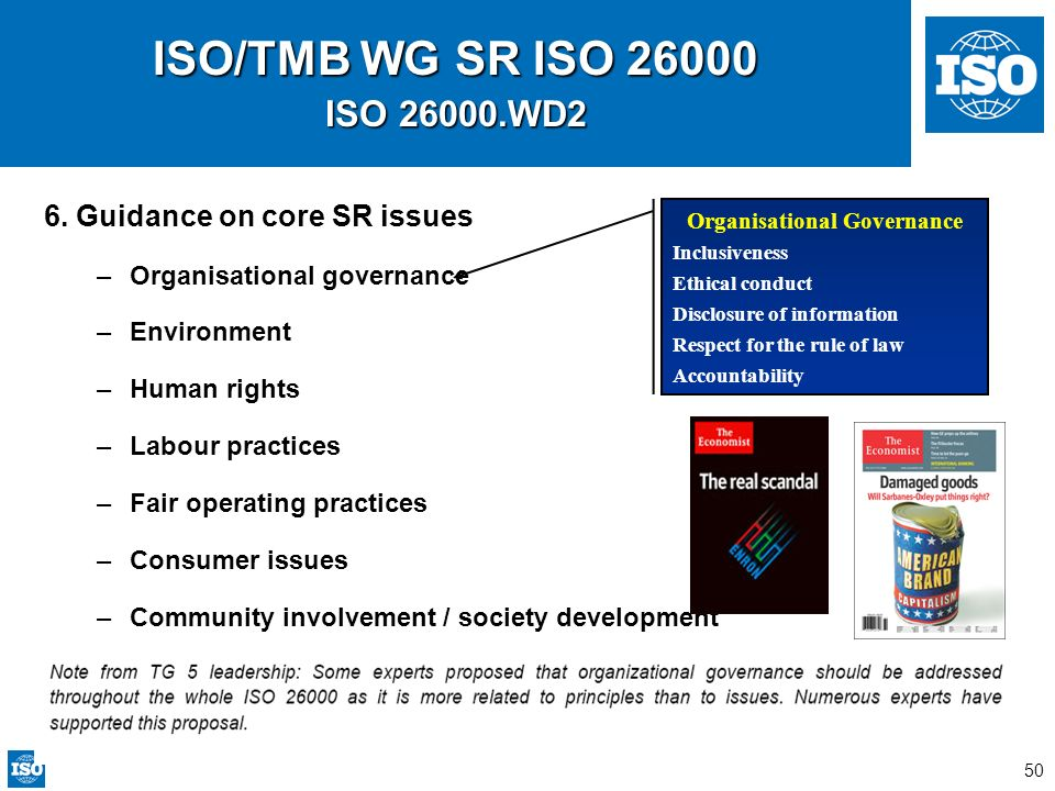 50 ISO/TMB WG SR ISO 26000 ISO 26000.WD2 6. Guidance on core SR issues –Organisational governance –Environment –Human rights –Labour practices –Fair o