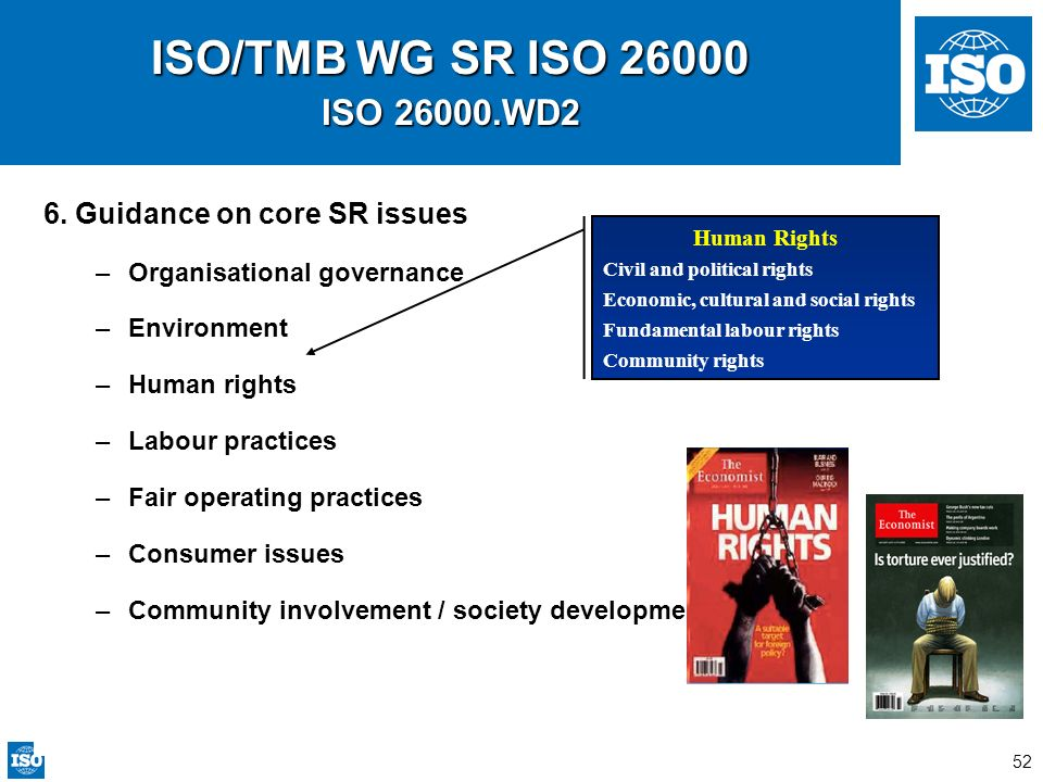 52 ISO/TMB WG SR ISO 26000 ISO 26000.WD2 6. Guidance on core SR issues –Organisational governance –Environment –Human rights –Labour practices –Fair o