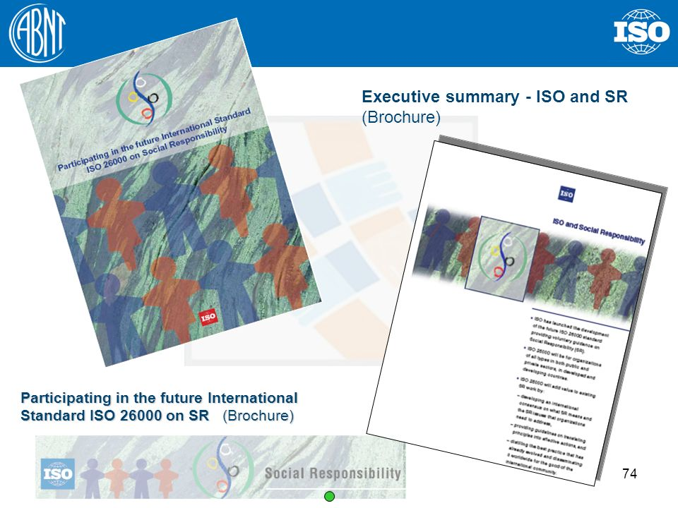74 Executive summary - ISO and SR (Brochure) Participating in the future International Standard ISO 26000 on SR (Brochure)