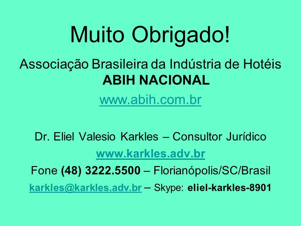 Muito Obrigado! Associação Brasileira da Indústria de Hotéis ABIH NACIONAL www.abih.com.br Dr. Eliel Valesio Karkles – Consultor Jurídico www.karkles.