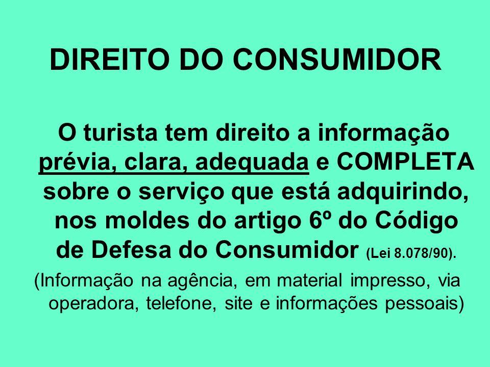 DIREITO DO CONSUMIDOR O turista tem direito a informação prévia, clara, adequada e COMPLETA sobre o serviço que está adquirindo, nos moldes do artigo