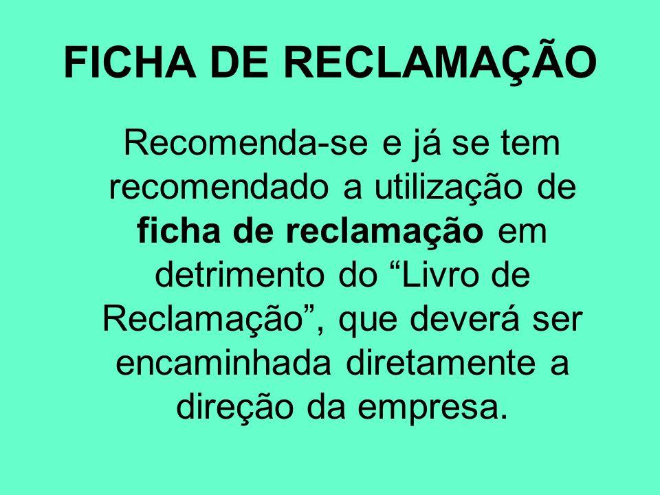 FICHA DE RECLAMAÇÃO Recomenda-se e já se tem recomendado a utilização de ficha de reclamação em detrimento do Livro de Reclamação, que deverá ser enca