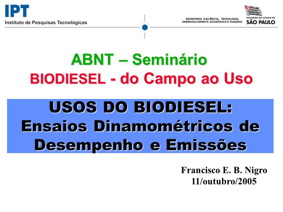 SECRETARIA DACIÊNCIA, TECNOLOGIA, DESENVOLVIMENTO ECONÔMICO E TURISMO Ensaios de Desempenho, Consumo e Emissão de Poluentes (HC, CO, NOx, MP) -Diesel Metropolitano como Referência -Biodiesel Metílico X Etílico de Soja e Mamona -Dois Tipos de Motores Veiculares (um rápido) -Percentuais de Biodiesel na ordem seguinte : D; B5MS; B5ES; B20MS; B20ES; D; B2MM; B2EM; D; B5MS; B5ES; B20MS; B20ES; D; B2MM; B2EM; B5MM; B5EM; D; B20MM; B20EM; D; B50MS; B50ES; B5MM; B5EM; D; B20MM; B20EM; D; B50MS; B50ES; B100MS; B100ES; D B100MS; B100ES; D