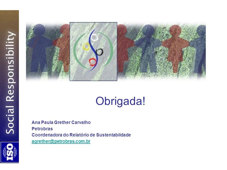 Obrigada! Ana Paula Grether Carvalho Petrobras Coordenadora do Relatório de Sustentabildade agrether@petrobras.com.br