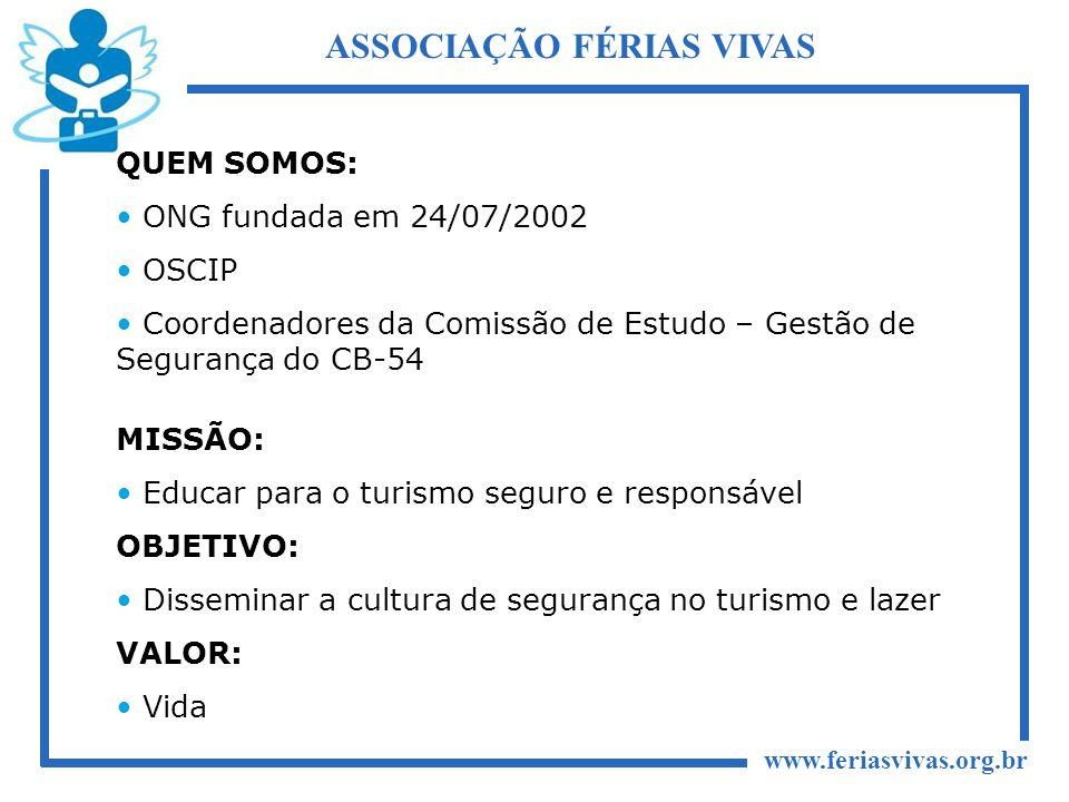 www.feriasvivas.org.br ASSOCIAÇÃO FÉRIAS VIVAS QUEM SOMOS: ONG fundada em 24/07/2002 OSCIP Coordenadores da Comissão de Estudo – Gestão de Segurança d