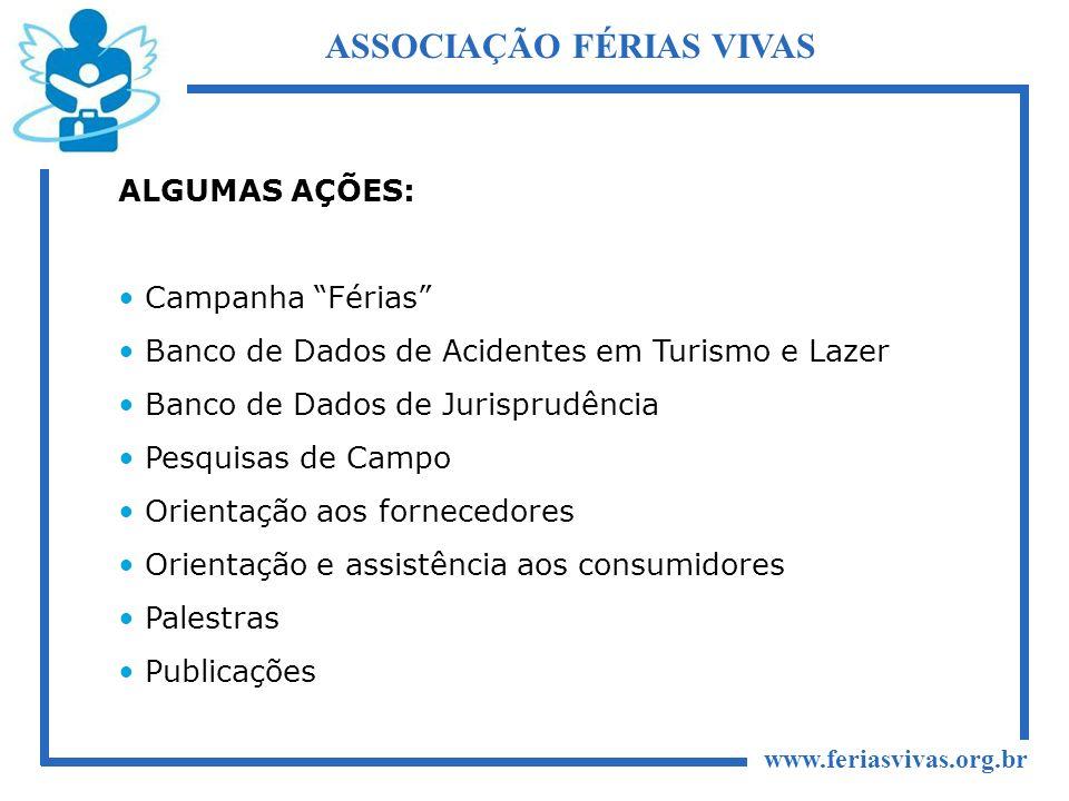 www.feriasvivas.org.br ASSOCIAÇÃO FÉRIAS VIVAS ALGUMAS AÇÕES: Campanha Férias Banco de Dados de Acidentes em Turismo e Lazer Banco de Dados de Jurispr