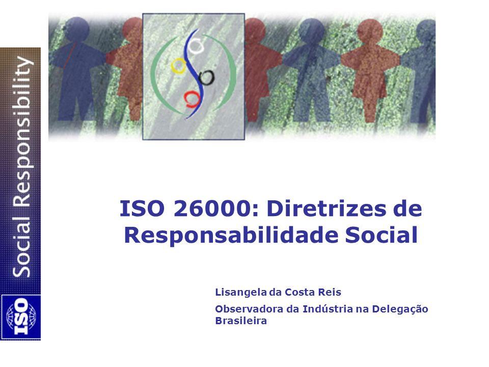 ISO 26000: Diretrizes de Responsabilidade Social Lisangela da Costa Reis Observadora da Indústria na Delegação Brasileira