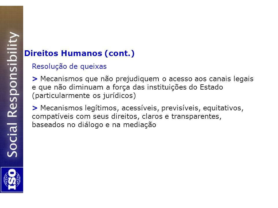 Direitos Humanos (cont.) Resolução de queixas > Mecanismos que não prejudiquem o acesso aos canais legais e que não diminuam a força das instituições