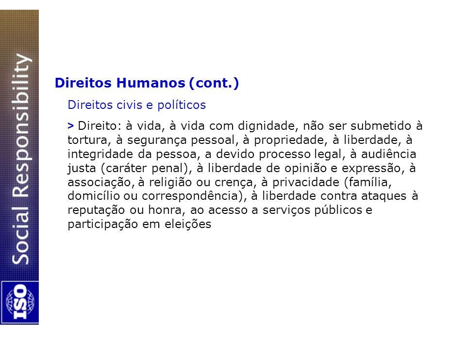 Direitos Humanos (cont.) Direitos civis e políticos > Direito: à vida, à vida com dignidade, não ser submetido à tortura, à segurança pessoal, à propr